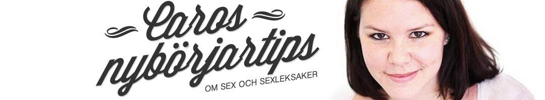 Caros nybörjartips om sex och sexleksaker